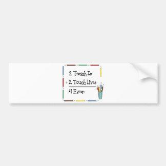 2 Teach Is 2 Touch Lives 4 Ever Bumper Sticker