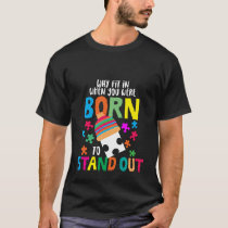 2 why fit in when you were born T-Shirt