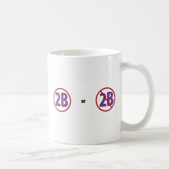 2B COFFEE MUG