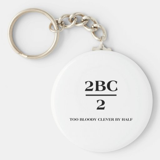 2BC/2 demasiado bloody listo por mitad Llavero Personalizado