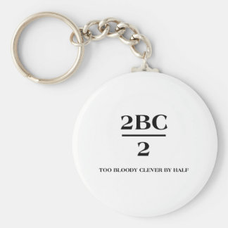 2BC/2 Too bloody clever by half Basic Round Button Keychain