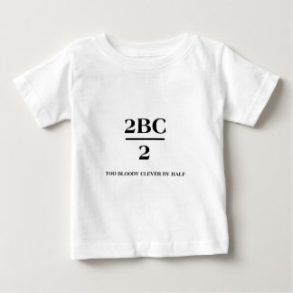 2BC/2 Too bloody clever by half Infant T-shirt