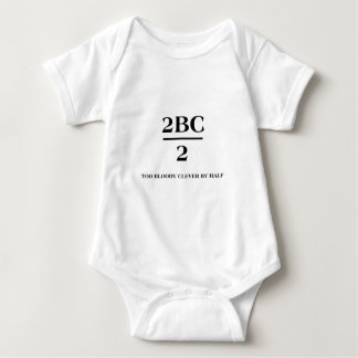 2BC/2 Too bloody clever by half T-shirt