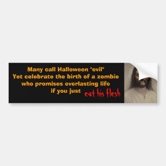 "2d2ars5, Many call Halloween ""evil""Yet celebrat... Bumper Sticker"