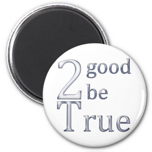 2good2betrue_white magnets
