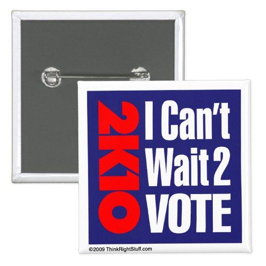 2K10 I Can't Wait 2 Vote Pinback Button