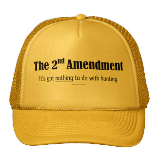 2nd Amendment--It's got nothing to do with hunting Trucker Hat