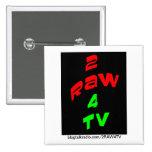 2RAW4TV REVOLUTION BUTTON
