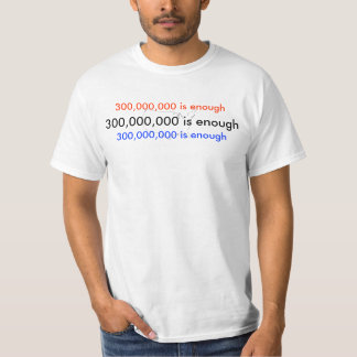 3000,000,000 is enough t-shirt