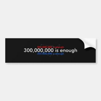 300,000,000 is enough, bumper sticker