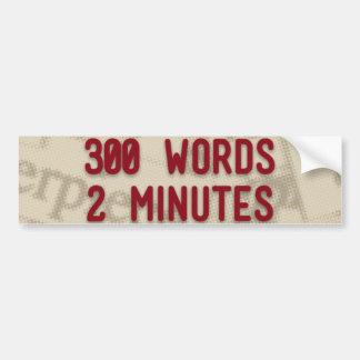 300 Words, 2 Minutes Bumper Sticker