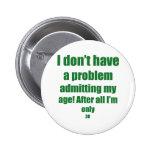 30 Admit my age Pinback Button