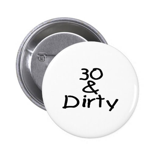 30 And Dirty Pinback Button