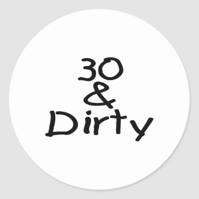 [Image: 30_and_dirty_sticker-p217216041108893916qjcl_400.jpg]
