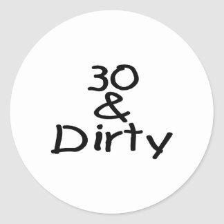 30 And Dirty Round Sticker