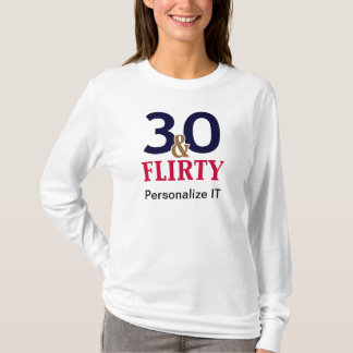 30 and Flirty T-shirt