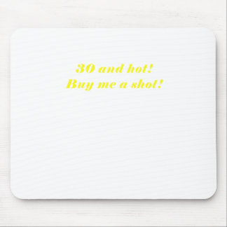 30 and Hot Buy Me a Shot Mouse Pad