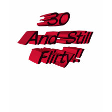 30 And Still Flirty T-shirt shirt