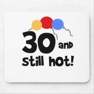 30 and Still Hot  Mouse Pad