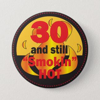 30 and Still Smokin Hot   30th Birthday Button