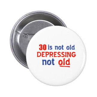 30 is depressing not old birthday designs buttons