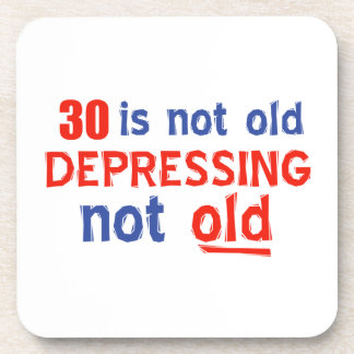 30 is depressing not old birthday designs coaster