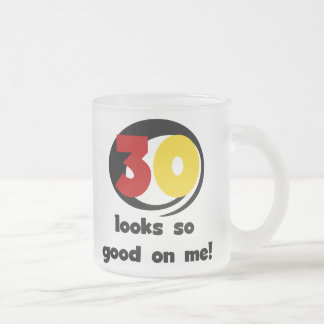 30 Looks So Good On Me T-shirts and Gifts Frosted Glass Coffee Mug