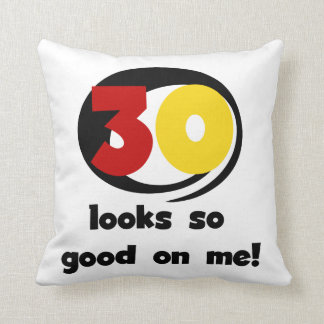30 Looks So Good On Me T-shirts and Gifts Throw Pillows