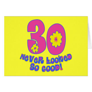 30 Never Looked So Good! Card