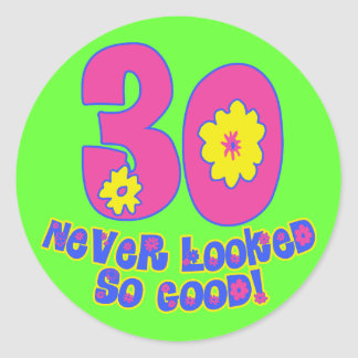 30 Never Looked So Good Round Sticker