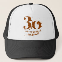 30 Never Looked so Good! Trucker Hat