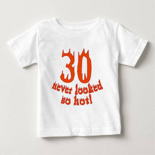 30 Never Looked so Hot! Baby T-Shirt