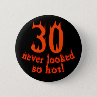 30 Never Looked so Hot! Button