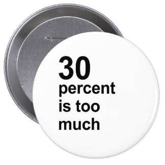 30 percent is too much pinback button