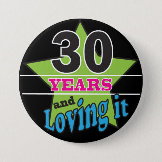 30 Years and Loving It - 30th Birthday Pinback Button