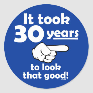 30 years to look this good classic round sticker