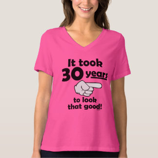 30 years to look this good T-Shirt
