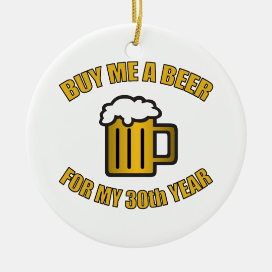 30th Birthday Funny Beer Ceramic Ornament