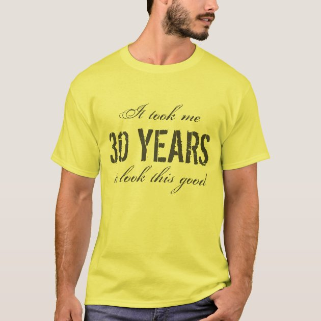 It Took Me 30 Years To Look This Good Mens T Shirt 30th Birthday Present Funny