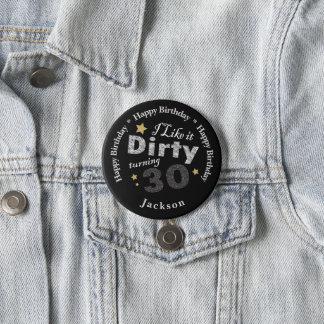 30th Birthday - I Like it Dirty Turning 30 Pinback Button