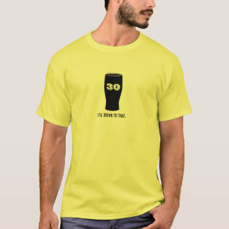 30th Birthday - I'll Drink to that Beer Bash T-Shirt