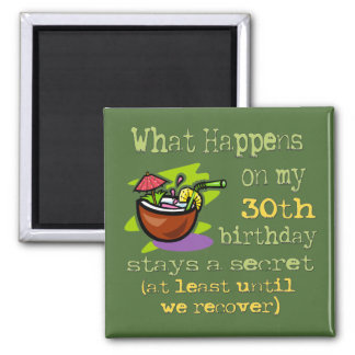 30th Birthday Party Gifts. What happens on my 30th Magnet
