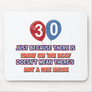 30th year old snow on the roof birthday designs mouse pad
