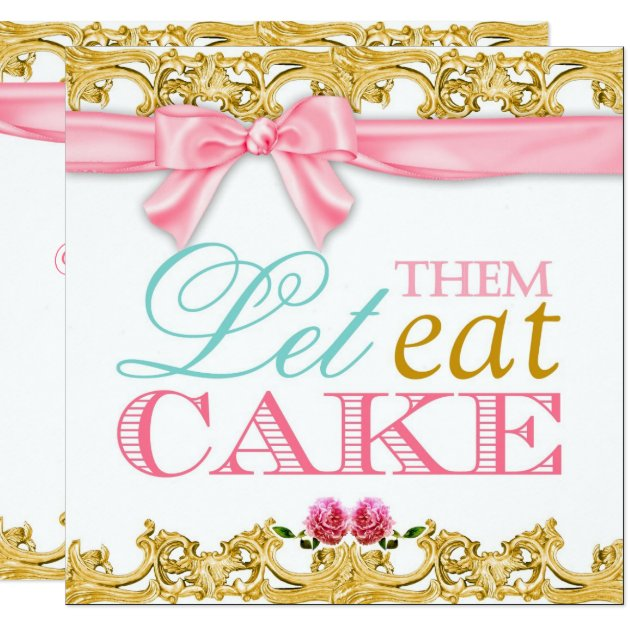 let them eat cake 311 let them eat cake invitation zazzle 5505