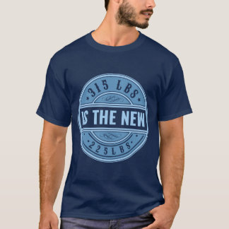 315 is the New 225 T-shirt