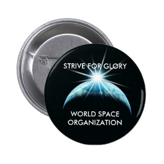 320s, WORLD SPACE ORGANIZATION, STRIVE FOR GLORY 2 Inch Round Button