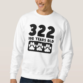 322 Dog Years Old Pullover Sweatshirts