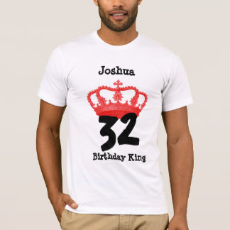 32 Birthday or ANY YEAR Birthday King Custom Name T-Shirt