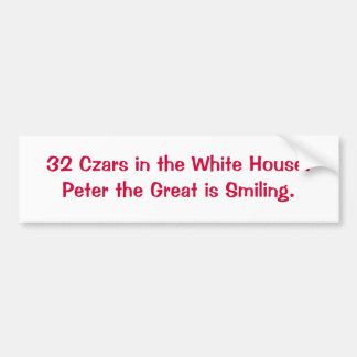 32 Czars in the White House.Peter the Great is ... Car Bumper Sticker