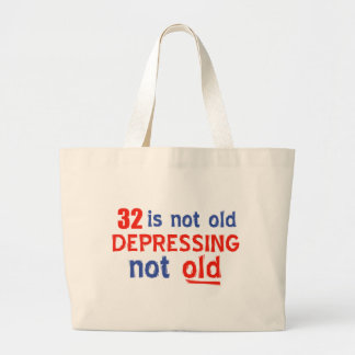 32 is depressing not old birthday designs bags